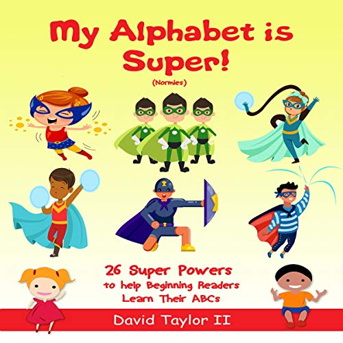 My Alphabet Is Super! (Normies): 26 Super Powers to Help Beginning Readers Learn Their ABCs  audiobook cover art