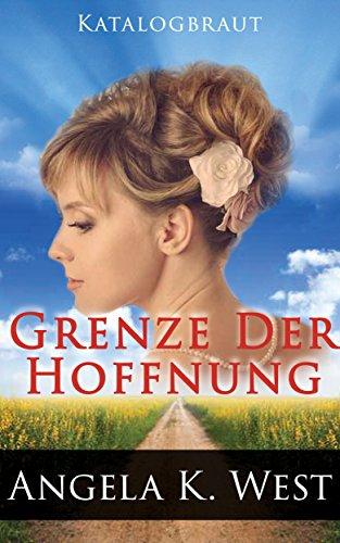 Katalogbraut: Grenze der Hoffnung (Reines und inspiratives, Western, Historische Romantik) (Liebesromane)