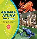 Animal Atlas for Kids: A Visual Journey of Wildlife from Around the World