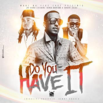 Do You Have It (feat. French Montana)