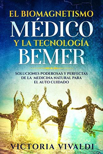 El Biomagnetismo Médico y la Tecnología BEMER: Soluciones Poderosas y Perfectas de la Medicina Nat
