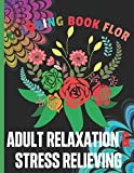 Adult Relaxation & Stress Relieving Coloring Book Flor: An Adult Coloring Book Featuring Stress Relieving Flowers Designs Perfect For Adults ... | Beautiful Coloring Images | Gift For Women