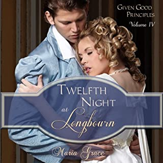 Twelfth Night at Longbourn     Given Good Principles              By:                                                                                                                                 Maria Grace                               Narrated by:                                                                                                                                 Elizabeth Klett                      Length: 4 hrs and 40 mins     21 ratings     Overall 4.1