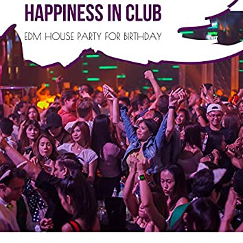 Happiness In Club - EDM House Party For Birthday
