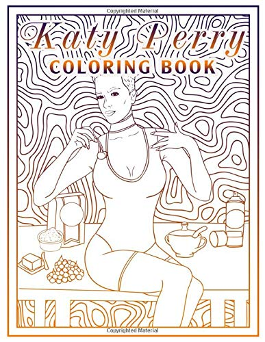 Katy Perry Coloring Book: Stress Relief Katy Perry Coloring Books For Adult, A Perfect Gift