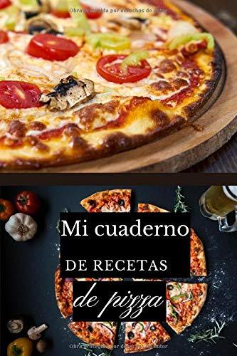 Mi cuaderno de recetas de pizza: cuaderno de recetas de pizza para rellenar | libro de recetas de pizza para rellenar | recetas de pizza y mini-pizza