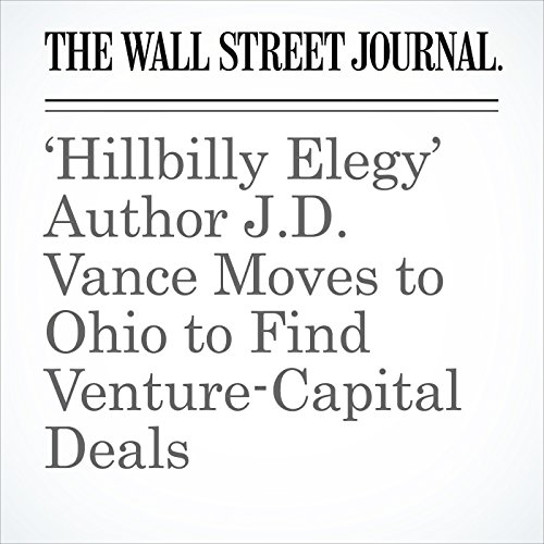 'Hillbilly Elegy' Author J.D. Vance Moves to Ohio to Find Venture-Capital Deals copertina