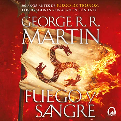 Fuego y sangre (Canción de hielo y fuego) [Fire and Blood (A Song of Ice and Fire)] audiobook cover art
