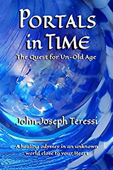 Portals in Time: The Quest for Un-Old-Age by [John Joseph Teressi, Verlaine Crawford]
