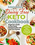 Dairy Free Keto Cookbook: Beginner's Guide to Non-Dairy Ketogenic Diet with Low-Carb Recipes &...