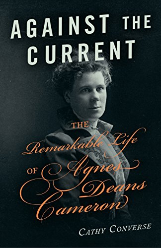 Against the Current: The Remarkable Life of Agnes Deans Cameron (English Edition)