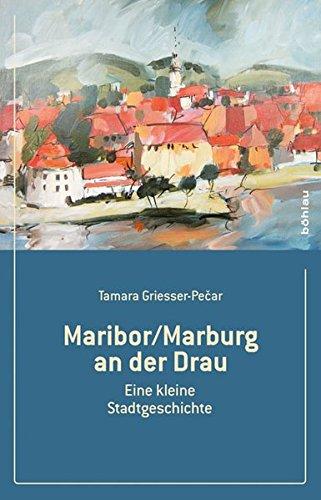 Maribor/Marburg an der Drau, Eine kleine Stadtgeschichte