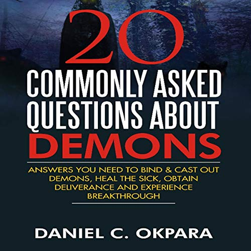 20 Commonly Asked Questions About Demons: Answers You Need to Bind and Cast out Demons, Heal the Sick, and Experience Breakthrough audiobook cover art