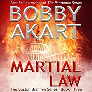 Martial Law     The Boston Brahmin, Book 3              By:                                                                                                                                 Bobby Akart                               Narrated by:                                                                                                                                 Joseph Morton                      Length: 8 hrs and 10 mins     314 ratings     Overall 4.6