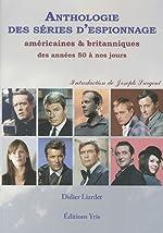 Anthologie des séries d'espionnage - Américaines et britanniques des années 50 à nos jours de Didier Liardet