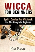 Wicca: Spells, Candles And Witchcraft for the Complete Beginner (Wicca for Beginners)