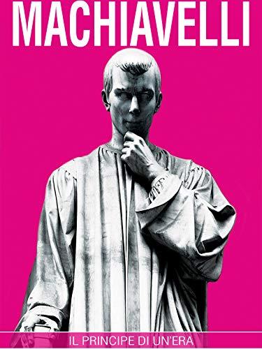 Machiavelli - Il principe di un'era