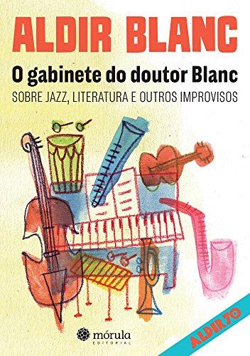 O Gabinete do Doutor Blanc. Sobre Jazz, Literatura e Outros Improvisos
