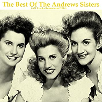 The Best of the Andrews Sisters (All Tracks Remastered 2014)