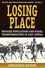 Losing Place: Refugee Populations and Rural Transformations in East Africa (Forced Migration)