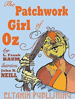 The Patchwork Girl of Oz [Illustrated] by [L. Frank Baum, John R. Neill, Eltanin Publishing]