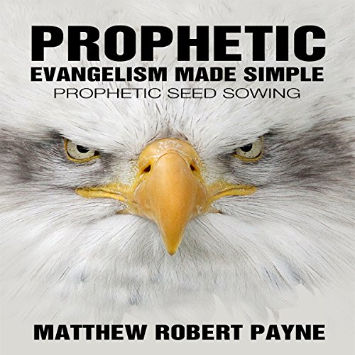 Prophetic Evangelism Made Simple     Prophetic Seed Sowing              By:                                                                                                                                 Matthew Robert Payne                               Narrated by:                                                                                                                                 Al Remington                      Length: 4 hrs and 9 mins     9 ratings     Overall 4.4