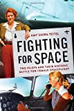 Fighting for Space: Two Pilots and Their Historic Battle for Female Spaceflight - Amy Shira Teitel
