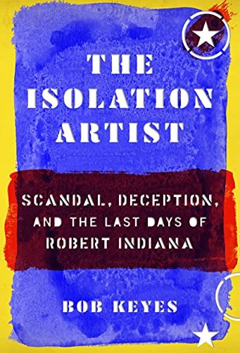 Compare Textbook Prices for The Isolation Artist: Scandal, Deception, and the Last Days of Robert Indiana  ISBN 9781567926897 by Keyes, Bob