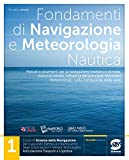 Fondamenti di navigazione e meteorologia. Per il triennio degli Ist. tecnici settore tecnologico - articolazione trasporti e logistica. Con e-book. Con espansione online (Vol. 1)
