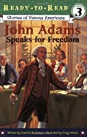 John Adams Speaks for Freedom (Ready-to-Read Stories of Famous Americans)