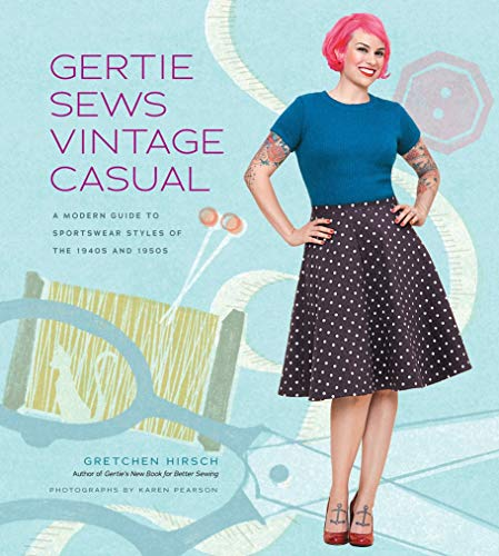 Gertie Sews Vintage Casual: A Modern Guide to Sportswear Styles of the 1940s and 1950s (Gertie's Sewing)