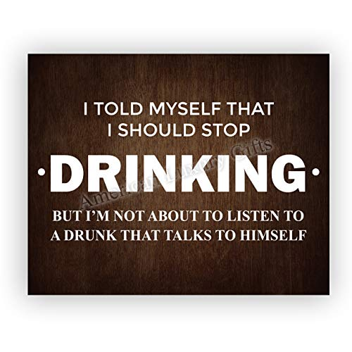 'Told Myself Should Stop Drinking-Not About to Listen' Funny Beer Decor-10 x 8' Bar Sign Wall Art Print-Ready to Frame. Humorous Home-Patio-Garage-Shop Decor. Great Gift! Printed On Photo Paper.