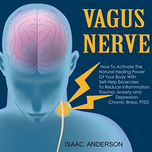 Page de couverture de Vagus Nerve: How to Activate the Natural Healing Power of Your Body with Self-Help Exercises to Reduce Inflammation, Trauma, Anxiety and Depression, Chronic Illness, PTSD