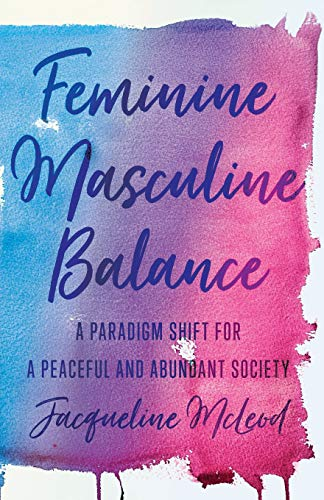 Feminine Masculine Balance: A Paradigm Shift for a Peaceful and Abundant Society