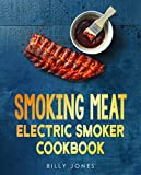 Smoking Meat: Electric Smoker Cookbook: Ultimate Smoker Cookbook for Real Pitmasters, Irresistible Recipes for Your Electric Smoker: Quick and Easy Electric ... Grilling (Smoker and Grill Cookbook 2)