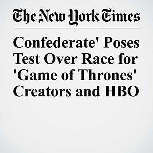 'Confederate' Poses Test Over Race for 'Game of Thrones' Creators and HBO copertina