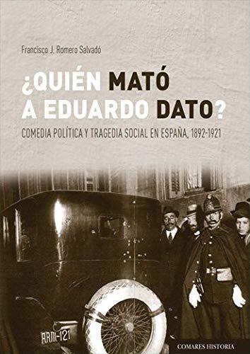 Quién mató a Eduardo Dato?. Comedia política y tragedia social en en España, 1892-1921: Comedia política y tragedia social en España, 1892-1921
