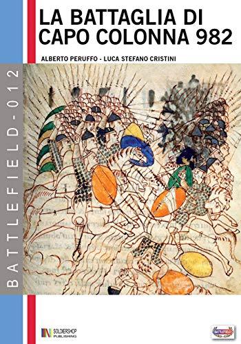 La battaglia di capo Colonna 982 d.C.: La sfida dellImpero allIslam (Battlefield) (Volume 12) (Italian Edition)
