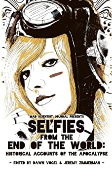 Selfies from the End of the World: Historical Accounts of the Apocalypse - Book #2 of the Mad Scientist Journal Presents