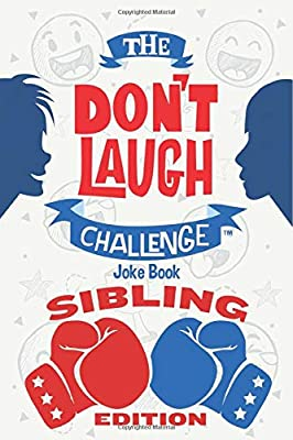 The Don't Laugh Challenge - Sibling Edition: The Ultimate Rivalry Joke Book for Brothers, Sisters, and Kids Ages 7, 8, 9, 10, 11, and 12 Years Old