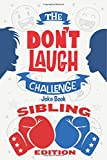 The Don't Laugh Challenge - Sibling Edition: The Ultimate Rivalry Joke Book for Brothers, Sisters,...