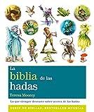 La Biblia De Las Hadas: Todo lo que siempre habías querido saber acerca del mundo de las...