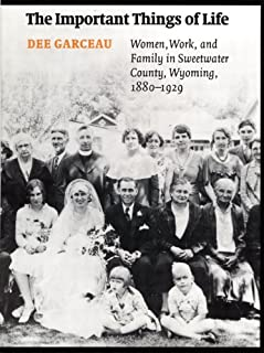 The Important Things of Life: Women, Work and Family in Sweetwater County, Wyoming, 1880-1929