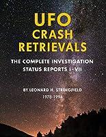 UFO Crash Retrievals: The Complete Investigation - Status Reports I-VII (1978-1994)