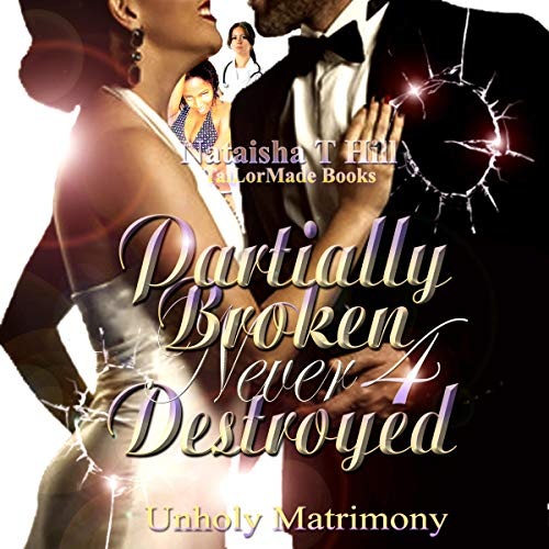 Partially Broken Never Destroyed 4: Unholy Matrimony      Partially Broken Never Destroyed IV              By:                                                                                                                                 Nataisha T Hill                               Narrated by:                                                                                                                                 Dana Njenga                      Length: 3 hrs and 21 mins     14 ratings     Overall 4.9