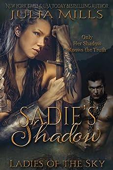 Sadie's Shadow (Ladies of the Sky Book 1) by [Julia Mills, Linda  Boulanger, Lisa Miller]
