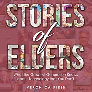 Stories of Elders: What the Greatest Generation Knows About Technology That You Don't                   By:                                                                                                                                 Veronica Kirin                               Narrated by:                                                                                                                                 Veronica Kirin                      Length: 9 hrs and 11 mins     5 ratings     Overall 4.6