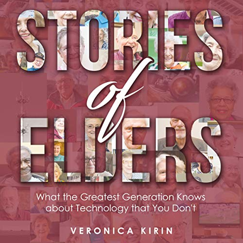 Stories of Elders: What the Greatest Generation Knows About Technology That You Don't audiobook cover art