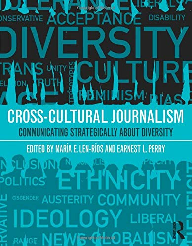 Compare Textbook Prices for Cross-Cultural Journalism: Communicating Strategically About Diversity 1 Edition ISBN 9781138784895 by Len-Rios, Maria,Perry, Earnest