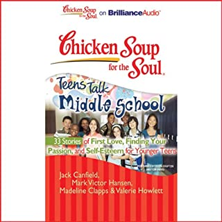 Chicken Soup for the Soul: Teens Talk Middle School - 33 Stories of First Love, Finding Your Passion and Self-Esteem audiobook cover art